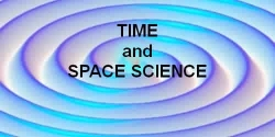 TIME AND SPACE SCIENCE